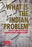img - for What Is the Indian 'Problem' Tutelage and Resistance in Canadian Administration: Tutelage and Resistance in Canadian Indian Administration (Social and Economic Studies (St. John's, N.L.), No. 46,) book / textbook / text book
