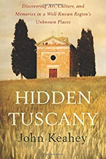 Book Cover: Hidden Tuscany: Discovering Art, Culture, and Memories in a Well-Known Region's Unknown Places