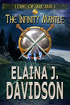 The Infinity Mantle (Lore of Arcana Book 1) by [Davidson, Elaina J.]
