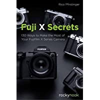 Fuji X Secrets: 130 Ways to Make the Most of Your Fujifilm X Series Camera