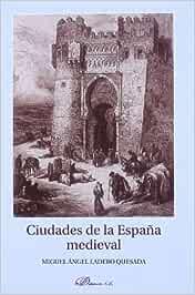 Ciudades de la España medieval: Introducción a su estudio: Amazon.es: Ladero Quesada, Miguel Ángel: Libros
