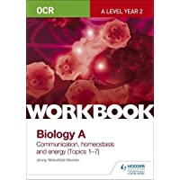 OCR A-Level Year 2 Biology a Workbook: Communication, Homeostasis and Energy (Topics 1-7)