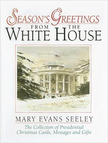 seasons greetings from the white house the collection of presidential christmas cards messages and gifts mary evans seeley 9780965768474 amazoncom