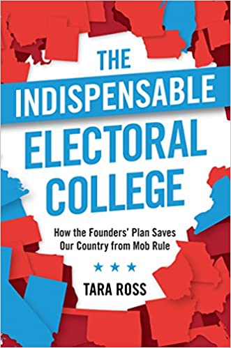 Tara Ross – The Indispensable Electoral College: How the Founders' Plan Saves Our Country from Mob Rule