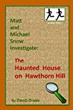 The Haunted House on Hawthorn Hill (Matt and Michael Snow Investigate:)