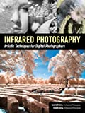 Infrared Photography : Artistic Techniques for Brilliant Images