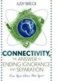 Connectivity, the Answer to Ending Ignorance and Separation, Judy Breck, 1578860407