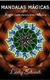Mandalas Mágicas: Magia com cores e mandalas (edição revisada) (Portuguese Edition)