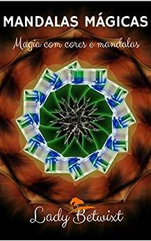 Mandalas Mágicas: Magia com cores e mandalas (edição revisada) por [Betwixt, Lady]