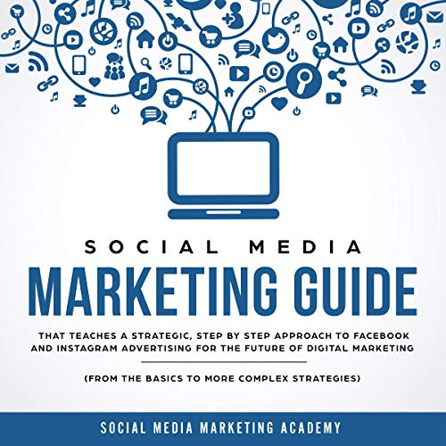 Social Media Marketing Guide That Teaches a Strategic, Step by Step Approach to Facebook and Instagram Advertising for the Future of Digital Marketing: From the Basics to More Complex Strategies