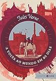 A Volta ao Mundo em 80 Dias - Edição Comentada e Ilustrada