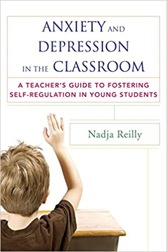 Anxiety and Depression in the Classroom: A Teacher's Guide to ...