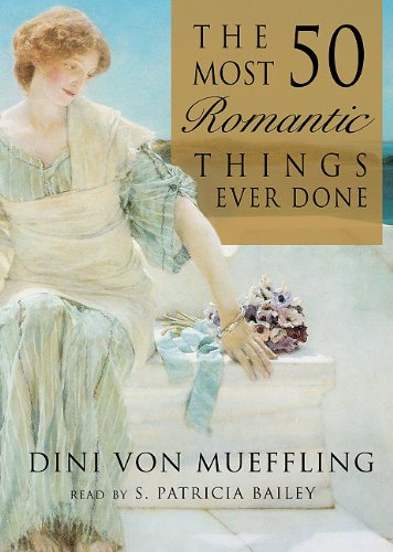 The 50 Most Romantic Things Ever Done Dini Von Mueffling