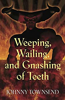 Weeping, Wailing, and Gnashing of Teeth by [Townsend, Johnny]