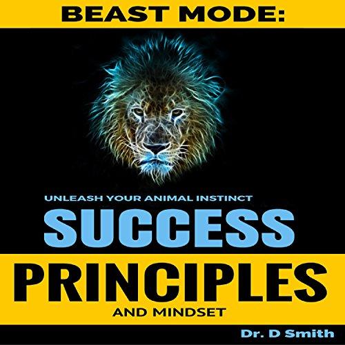 Success Principles: Beast Mode Mindset of Success: Unleash Your Inner Animal