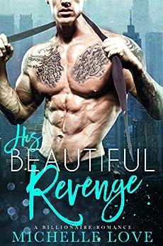 His Beautiful Revenge: A Bad Boy Billionaire Romance by [Love, Michelle]