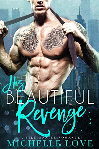 His Beautiful Revenge: A Bad Boy Billionaire Romance by [Love, Michelle]