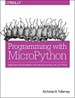 Programming with MicroPython: Embedded Programming with Microcontrollers and Python Front Cover