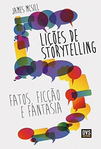 5 Lições de Storytelling: Fatos, Ficção e Fantasia