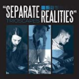 Separate Realities by Trioscapes (2012-05-04)