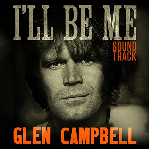 Glen Campbell: I'll Be Me (2014) Movie Soundtrack