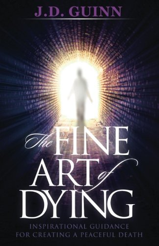 Read Online The Fine Art of Dying: Inspirational Guidance for Creating a Peaceful Death ebook