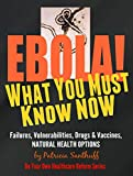 img - for EbolA! What You Must Know NOW: Failures, Vulnerabilities, Drugs & Vaccines, Natural Health Options (Be Your Own Healthcare Reform) book / textbook / text book