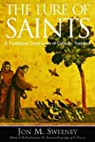 The Lure of Saints, Jon M. Sweeney, 1557255067