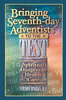 Bringing Seventh-day Adventists to the Test by [Sparks MD, Vernon]
