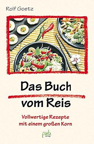 Das Buch vom Reis. Vollwertige Rezepte mit einem großen Korn