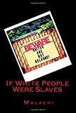 If White People Were Slaves, Malachi, 150060268X