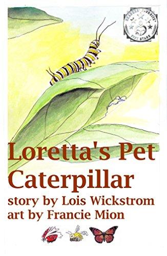 Loretta's Pet Caterpillar (Loretta's Insects Book 3)