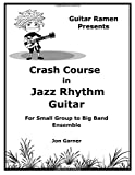 1: Crash Course In Jazz Rhythm Guitar: For Small Group to Big Band Ensemble (Crash Course In Jazz Guitar) (Volume 1)