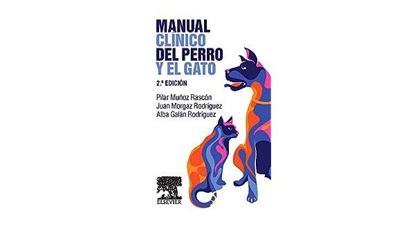 Manual clínico del perro y el gato: Alba Galán Rodríguez, Juan Morgaz Rodríguez, Pilar Muñoz Rascón: 9788490227435: Amazon.com: Books