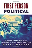 First Person Political: Legislative Life and the Meaning of Public Service, Grant Reeher, 0814775764