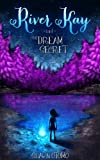 River Kay and the Dream Secret (The Dream Chronicles Book 1)