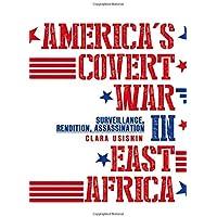 America's Covert War in East Africa: Surveillance, Rendition, Assassination