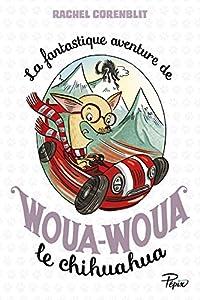 """Afficher """"La fantastique aventure de Woua-Woua le chihuahua"""""""