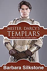 Mister Darcy's Templars: A Mister Darcy series comedic mystery