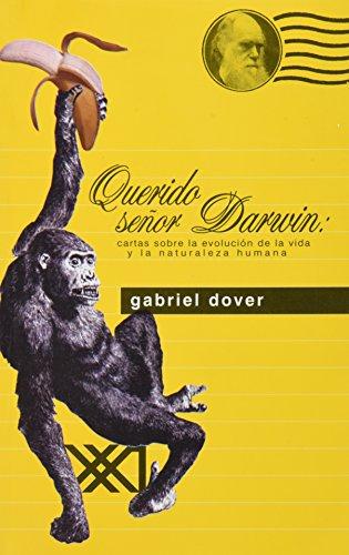 Descargar Libro Querido Señor Darwin: Cartas Sobre La Evolución De La Vida Y La Naturaleza Humana Gabriel Dover