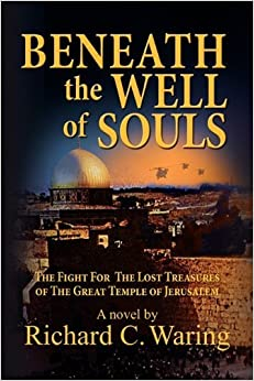 Book Beneath the Well of Souls, the Fight for the Lost Treasures of the Great Temple of Jerusalem by Richard C. Waring (2010-11-01)