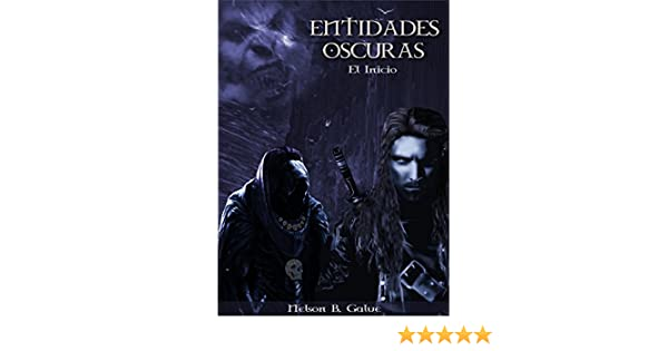 Amazon.com: Entidades Oscuras.: Dark Entities (Spanish Edition) eBook: Nelson Barrera Galué: Kindle Store