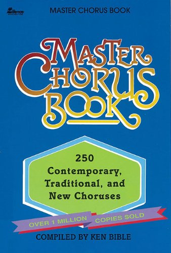 (Master Chorus Book: 250 Contemporary, Traditional and New Choruses)