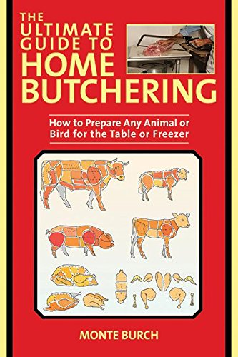Read Online The Ultimate Guide to Home Butchering: How to Prepare Any Animal or Bird for the Table or Freezer (The Ultimate Guides) PDF