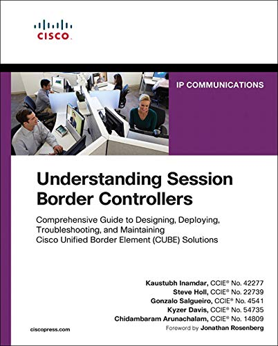 - Understanding Session Border Controllers: Comprehensive Guide to Designing, Deploying, Troubleshooting, and Maintaining Cisco Unified Border Element (CUBE) Solutions (Networking Technology)