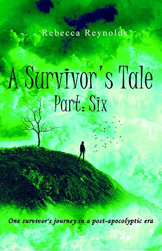 A Survivor's Tale, Part Six by [Reynolds, Rebecca]