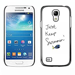 All Phone Most Case / Hard PC Metal piece Shell Slim Cover Protective Case for Samsung Galaxy S4 Mini i9190 MINI VERSION! Just Keep Swimming Fish Quote Motivational