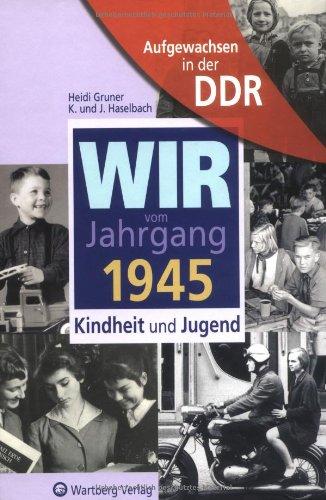 Aufgewachsen in der DDR - Wir vom Jahrgang 1945 - Kindheit und Jugend