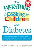 img - for The Everything Guide to Cooking for Children with Diabetes: From everyday meals to holiday treats; how to prepare foods your child will love to eat book / textbook / text book