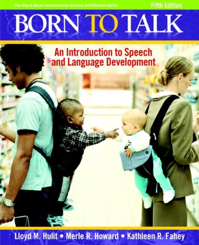 Born to Talk: An Introduction to Speech and Language Development (5th Edition)